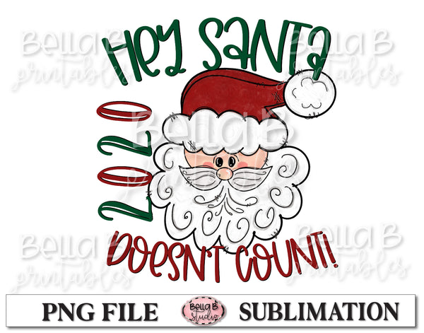 Hey Santa 2020 Doesn't Count Sublimation Design