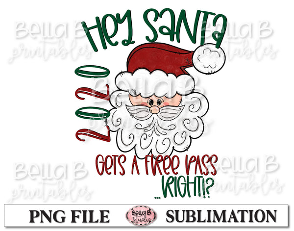 Hey Santa 2020 Gets a Free Pass Right Sublimation Design