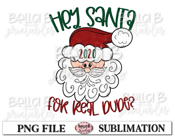 Hey Santa 2020 For Real Dude Sublimation Design