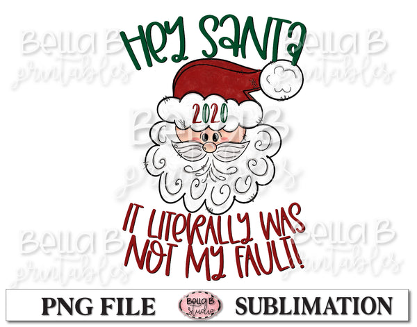 Hey Santa 2020 It Literally Was Not My Fault Sublimation Design