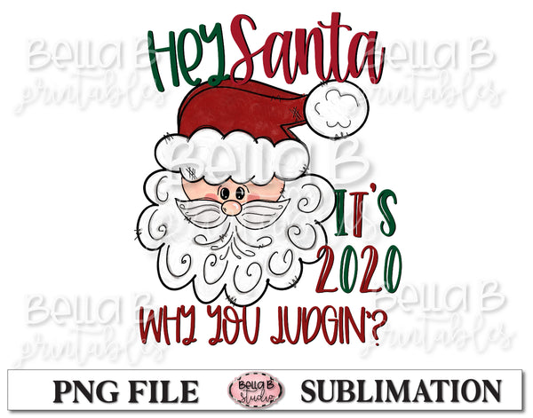 Hey Santa It's 2020 Why You Judgin Sublimation Design