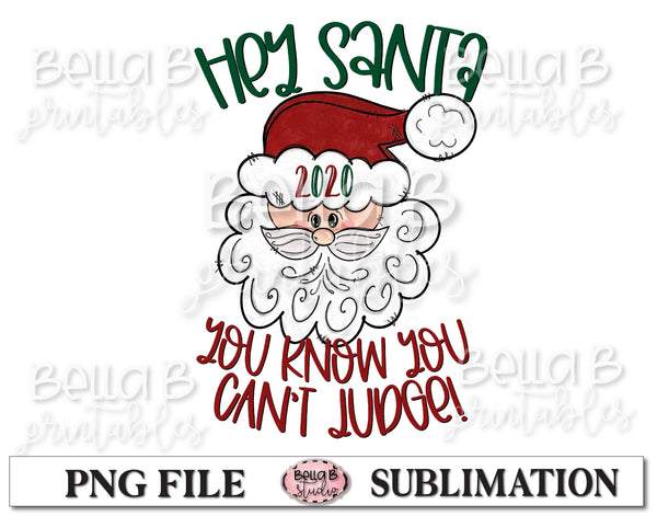 Hey Santa 2020 You Know You Can't Judge Sublimation Design
