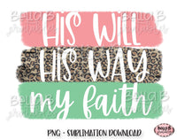 His Will His Way My Faith Sublimation Design, Christian Design