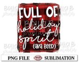 Full Of Holiday Spirit AKA Beer Sublimation Design