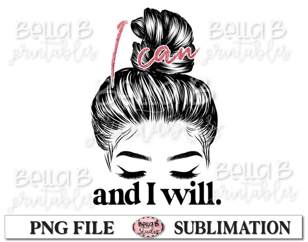 I Can And I Will Sublimation Design