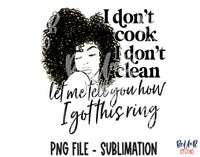 I Don't Cook I Don't Clean Let me Tell You How I Got This Ring Sublimation Design