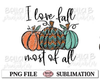 I Love Fall Most Of All Sublimation Design, Fall Pumpkins, Hand Drawn