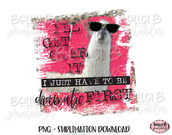 Llama Sublimation Design, I'll Get Over It I Just Have To Be Dramatic First