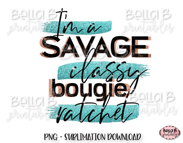 I'm a Savage Sublimation Design, Classy Bougie Ratchet