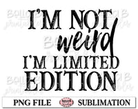 I'm Not Weird I'm Limited Edition Sublimation Design
