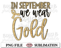 Childhood Cancer Awareness Sublimation Design, In September We Wear Gold