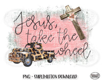 Jesus Take The Wheel Sublimation Design, Christian Design