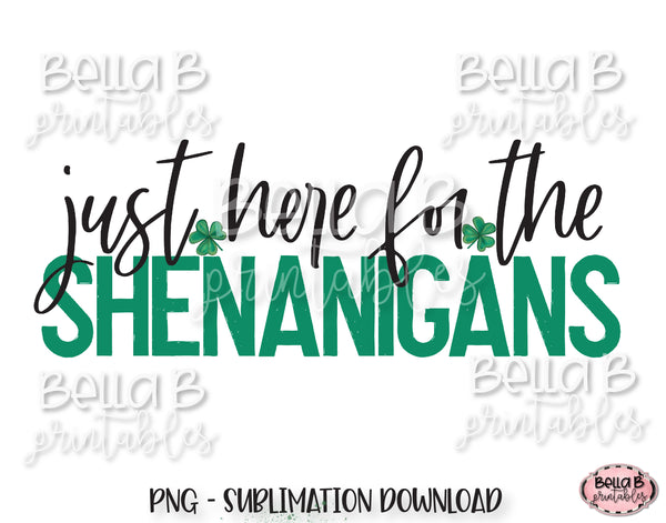 St Patricks Day Sublimation Design, Just Here For The Shenanigans Sublimation