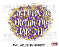 Mardi Gras Sublimation Design, Just Here To Mardi My Gras Off
