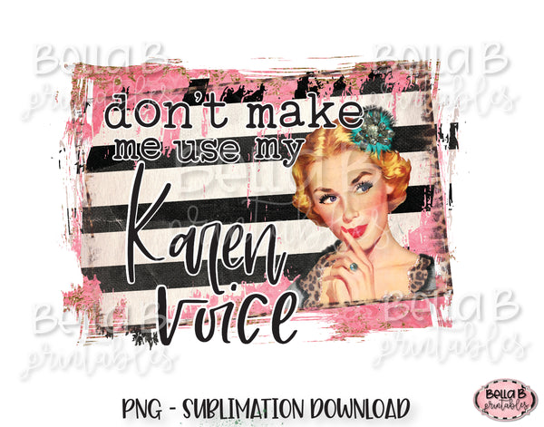 Don't Make Me Use My Karen Voice Sublimation Design, Vintage, Funny Karen Design