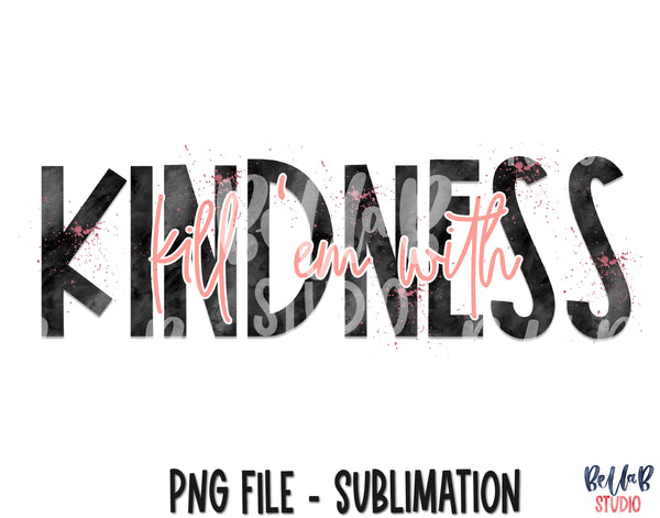 Kill Em With Kindness Sublimation Design