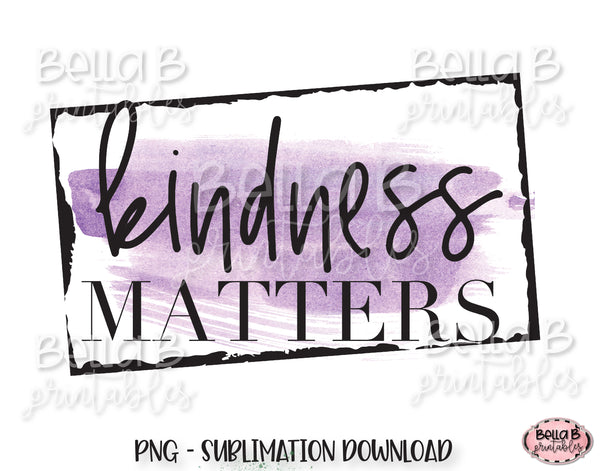 Kindness Matters Sublimation Design, Kindness Sublimation Design