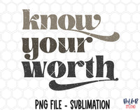 Know Your Worth Sublimation Design