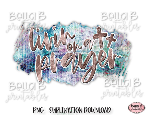 Livin' On A Prayer Sublimation Design, Christian Design
