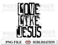 Love Like Jesus Sublimation Design, Christian Design