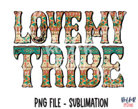 Love My Tribe Sublimation Design