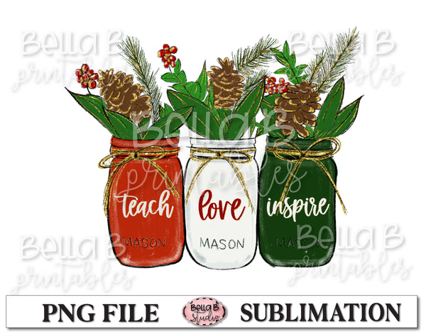 Christmas Mason Jar Sublimation Design, Teach Love Inspire