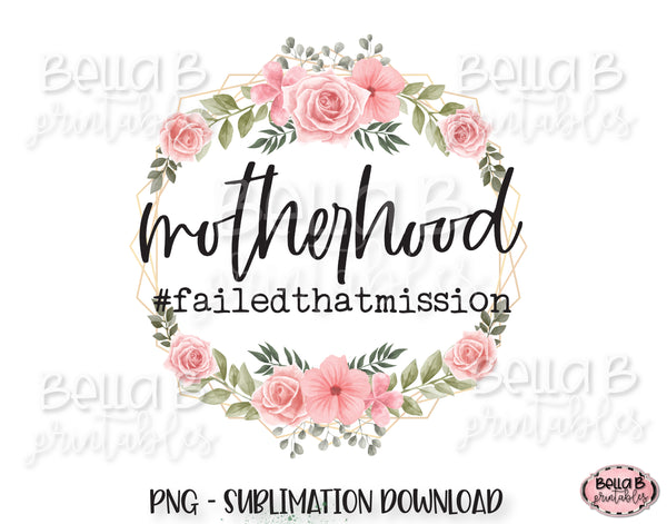 Funny Motherhood Sublimation Design, Failed That Mission