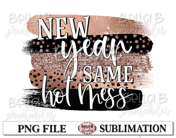 New Year Same Hot Mess Sublimation Design