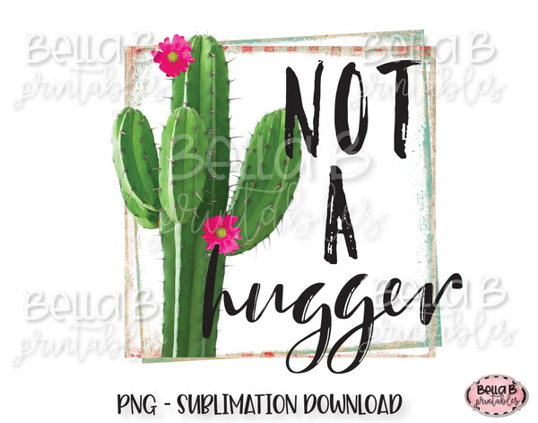 Funny Cactus Sublimation Design, Not a Hugger Sublimation