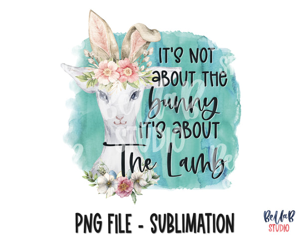 It's Not About The Bunny It's About The Lamb Sublimation Design
