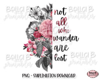 Half Flower, Not All Who Wander Are Lost Sublimation Design