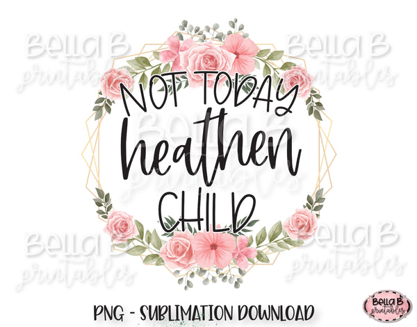 Not Today Heathen Child Sublimation Design, Funny Mom Design
