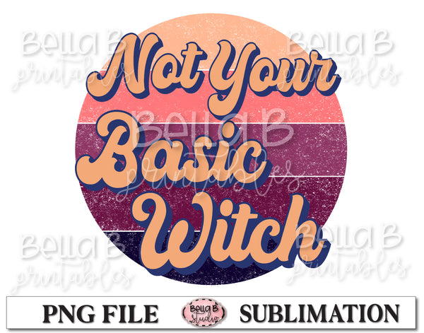 Retro Not Your Basic Witch Sublimation Design, Halloween
