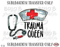 Trauma Queen Sublimation Transfer, Ready To Press, Heat Press Transfer, Sublimation Print
