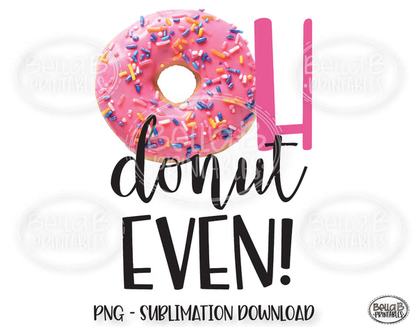 Oh Donut Even Sublimation Design, Donut Sublimation