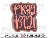 Pray Big Sublimation Design, Christian Design