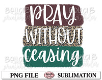 Pray Without Ceasing Sublimation Design, Christian Design