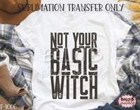 Not Your Basic Witch Sublimation Transfer, Ready To Press