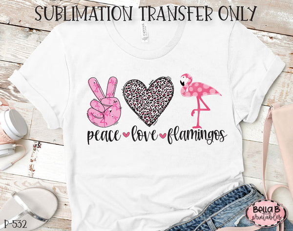 Peace Love Flamingos Sublimation Transfer, Ready To Press, Heat Press Transfer, Sublimation Print
