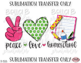 Peace Love Homeschool Sublimation Transfer, Ready To Press, Heat Press Transfer, Sublimation Print