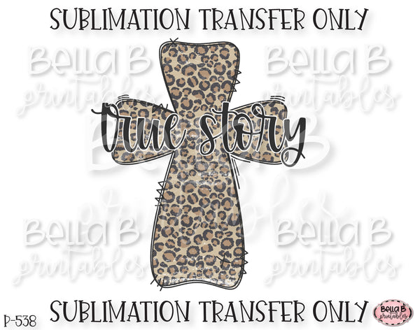 True Story Leopard Print Easter Cross Sublimation Transfer, Ready To Press, Heat Press Transfer, Sublimation Print