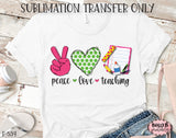 Peace Love Teaching Sublimation Transfer, Ready To Press, Heat Press Transfer, Sublimation Print