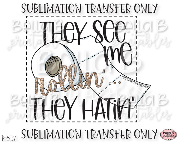 They See Me Rollin' They Hatin' Sublimation Transfer, Ready To Press, Heat Press Transfer, Sublimation Print