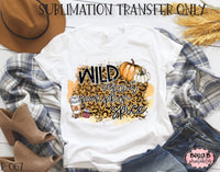 Wild About Pumpkin Spice Sublimation Transfer - Ready To Press