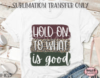 Hold On To What Is Good Sublimation Transfer, Ready To Press