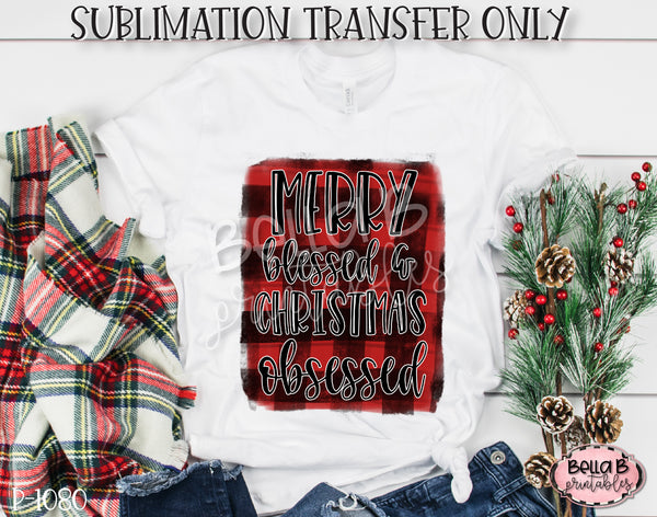 Merry Blessed and Christmas Obsessed Sublimation Transfer, Ready To Press