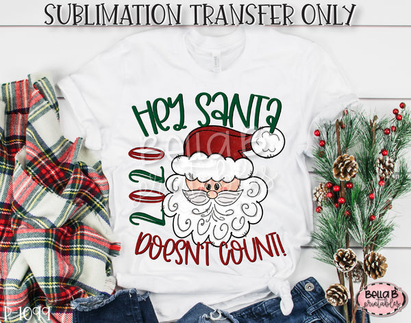 Hey Santa 2020 Doesn't Count Sublimation Transfer, Ready To Press