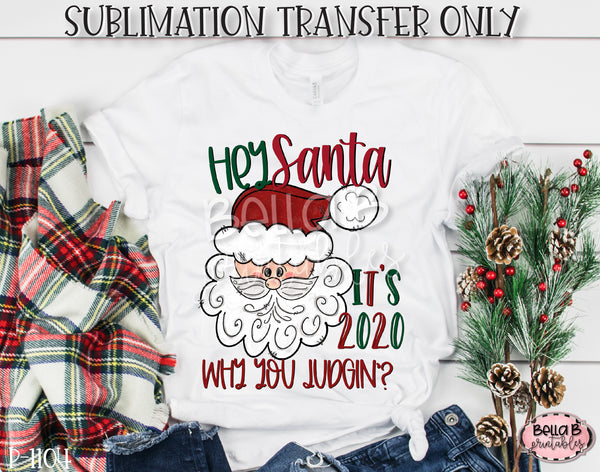 Hey Santa It's 2020 Why You Judgin' Sublimation Transfer, Ready To Press