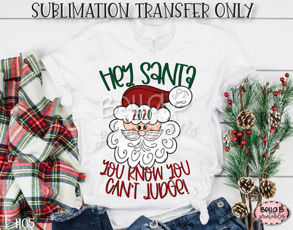 Hey Santa It's 2020 You Can't Judge Sublimation Transfer, Ready To Press