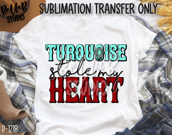 Turquoise Stole My Heart Sublimation Transfer, Ready To Press